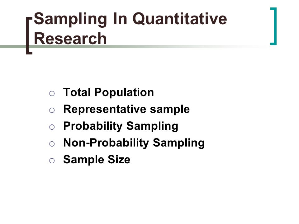 Sampling In Quantitative Research Total Population Representative sample Probability Sampling Non-Probability Sampling Sample Size