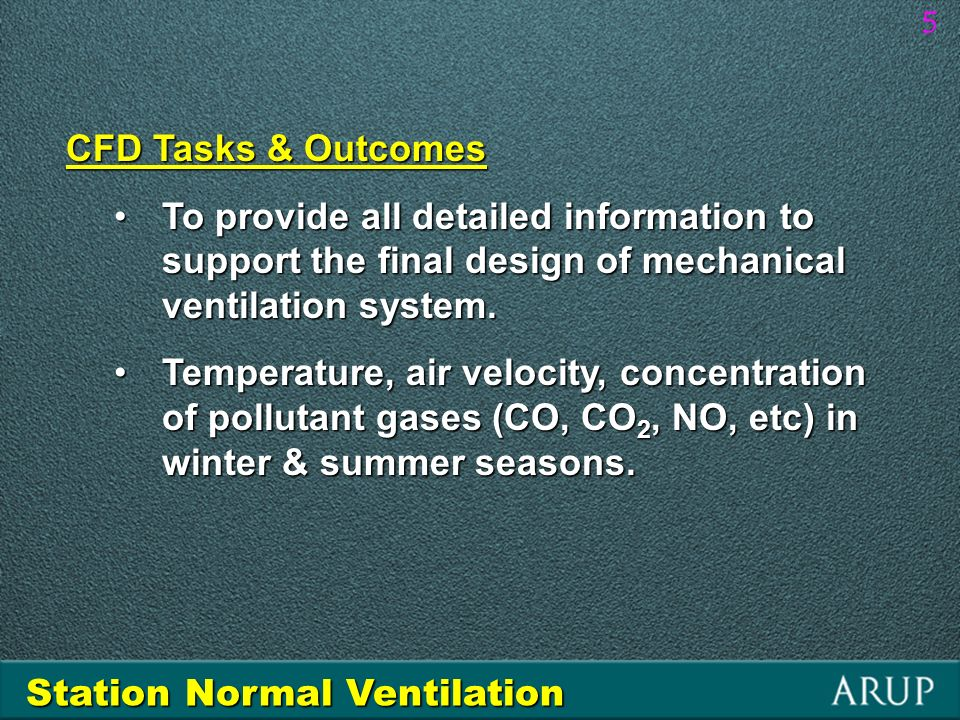 5 CFD Tasks & Outcomes To provide all detailed information to support the final design of mechanical ventilation system.To provide all detailed information to support the final design of mechanical ventilation system.
