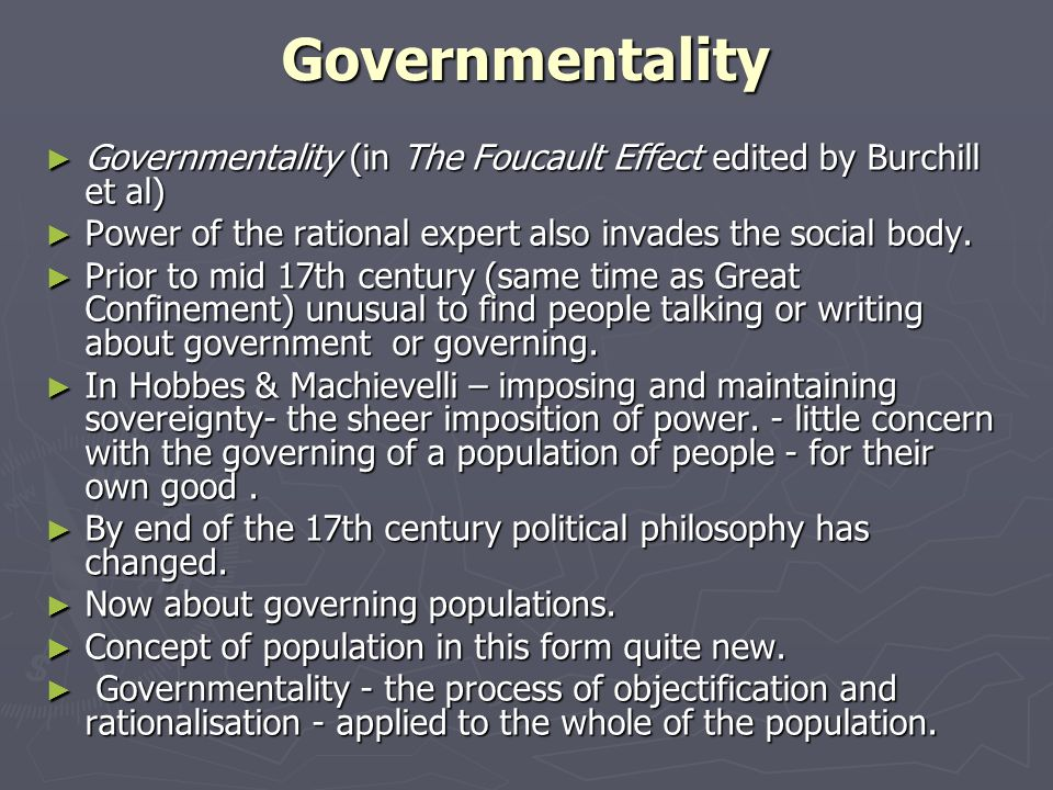Governmentality Governmentality (in The Foucault Effect edited by Burchill et al) Governmentality (in The Foucault Effect edited by Burchill et al) Po