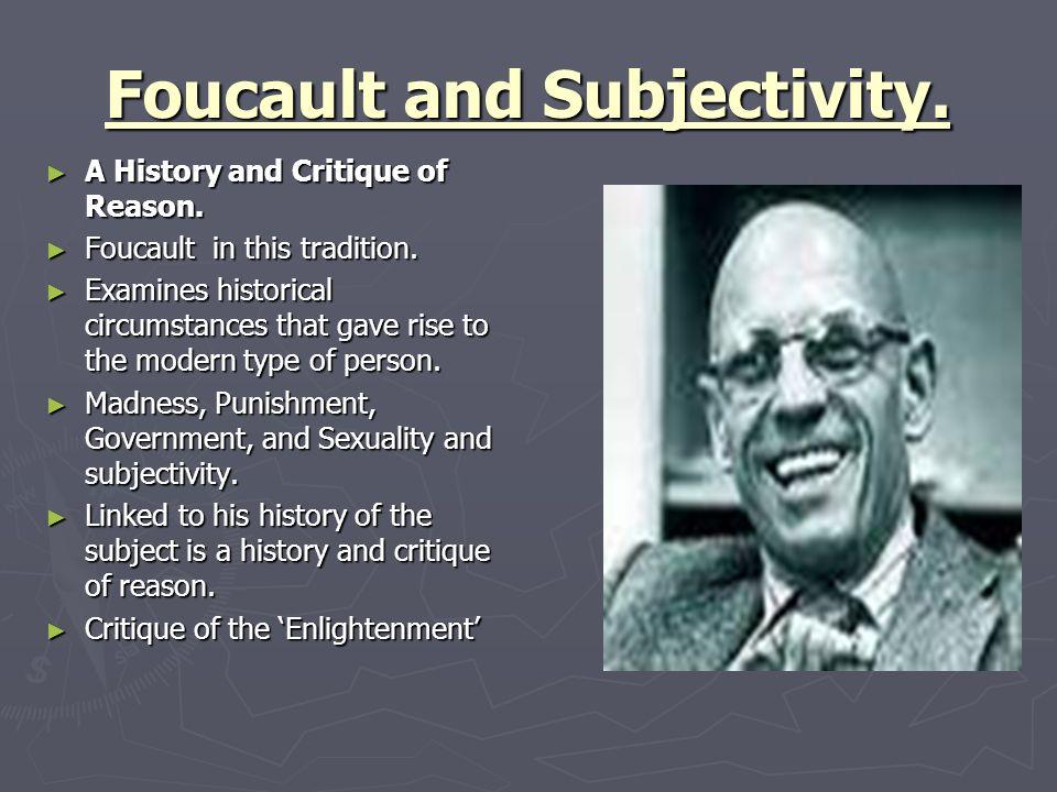 Foucault and Subjectivity. A History and Critique of Reason. A History and Critique of Reason. Foucault in this tradition. Foucault in this tradition.