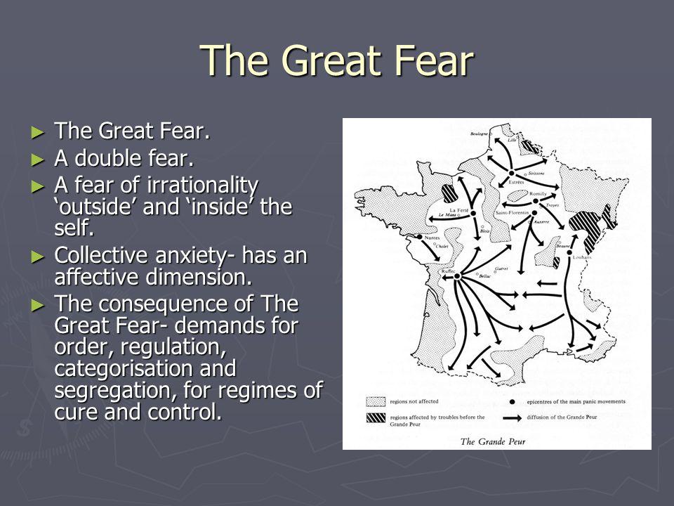 The Great Fear The Great Fear. The Great Fear. A double fear. A double fear. A fear of irrationality outside and inside the self. A fear of irrational