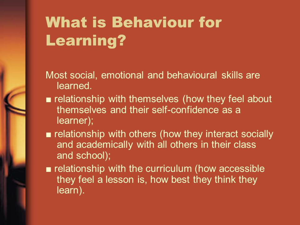 What is Behaviour for Learning. Most social, emotional and behavioural skills are learned.