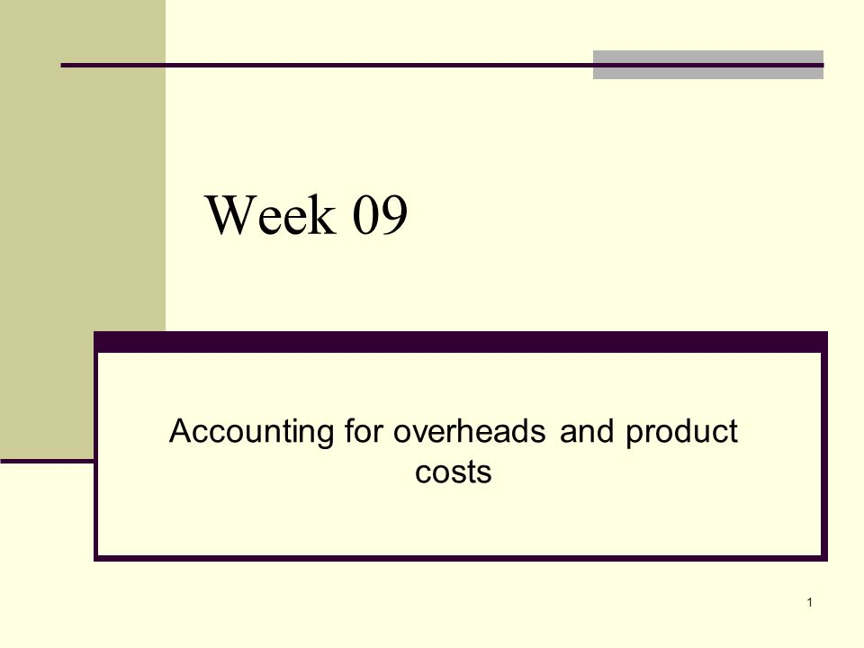 1 Week 09 Accounting for overheads and product costs