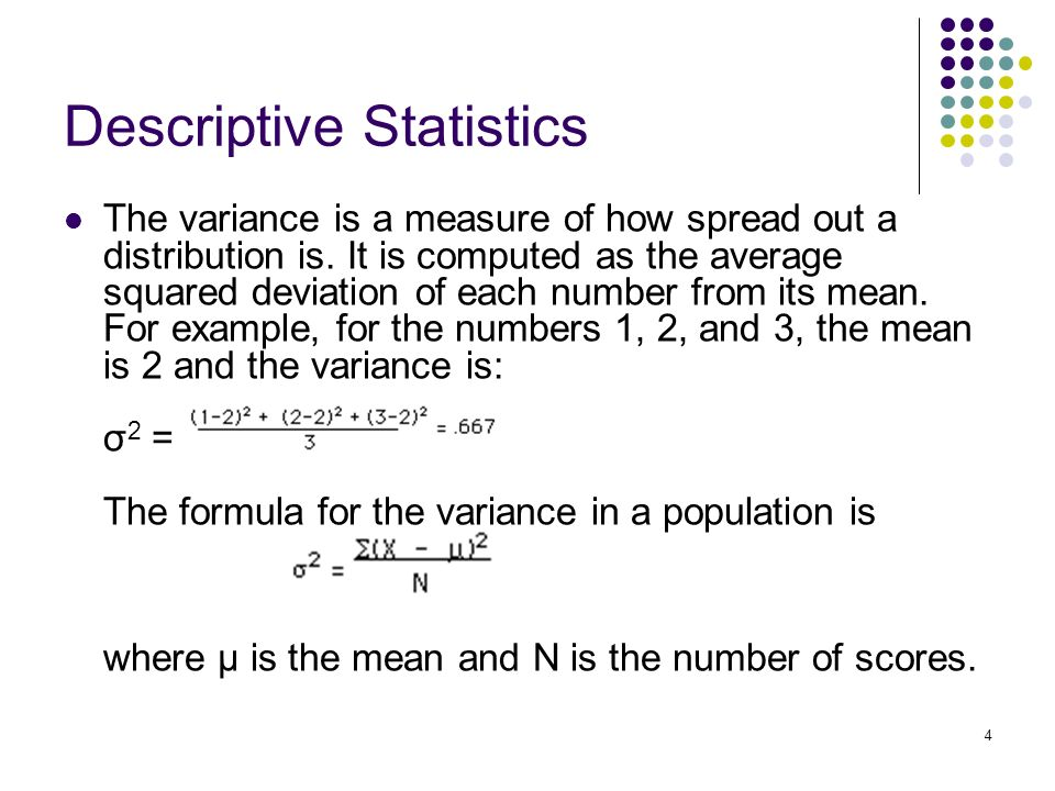 4 Descriptive Statistics The variance is a measure of how spread out a distribution is.