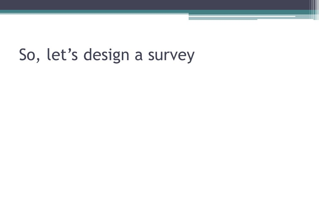 So, lets design a survey