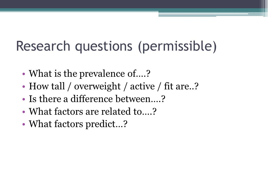 Research questions (permissible) What is the prevalence of…..