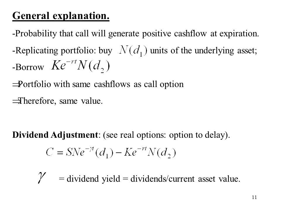 11 General explanation. -Probability that call will generate positive cashflow at expiration. -Replicating portfolio: buy units of the underlying asse