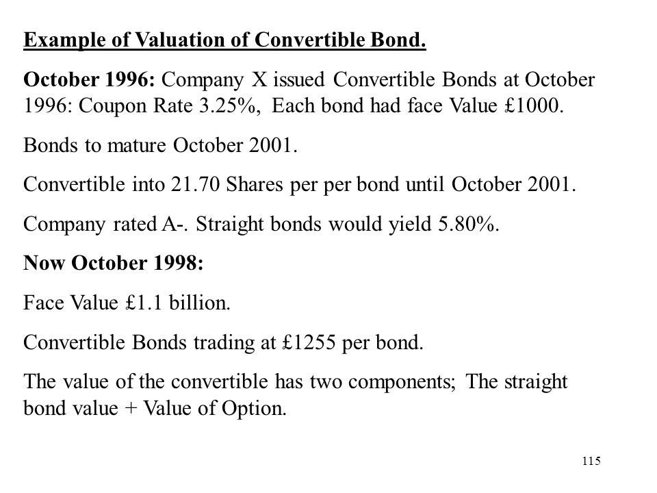 115 Example of Valuation of Convertible Bond. October 1996: Company X issued Convertible Bonds at October 1996: Coupon Rate 3.25%, Each bond had face