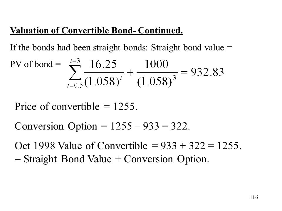 116 Valuation of Convertible Bond- Continued. If the bonds had been straight bonds: Straight bond value = PV of bond = Price of convertible = 1255. Co