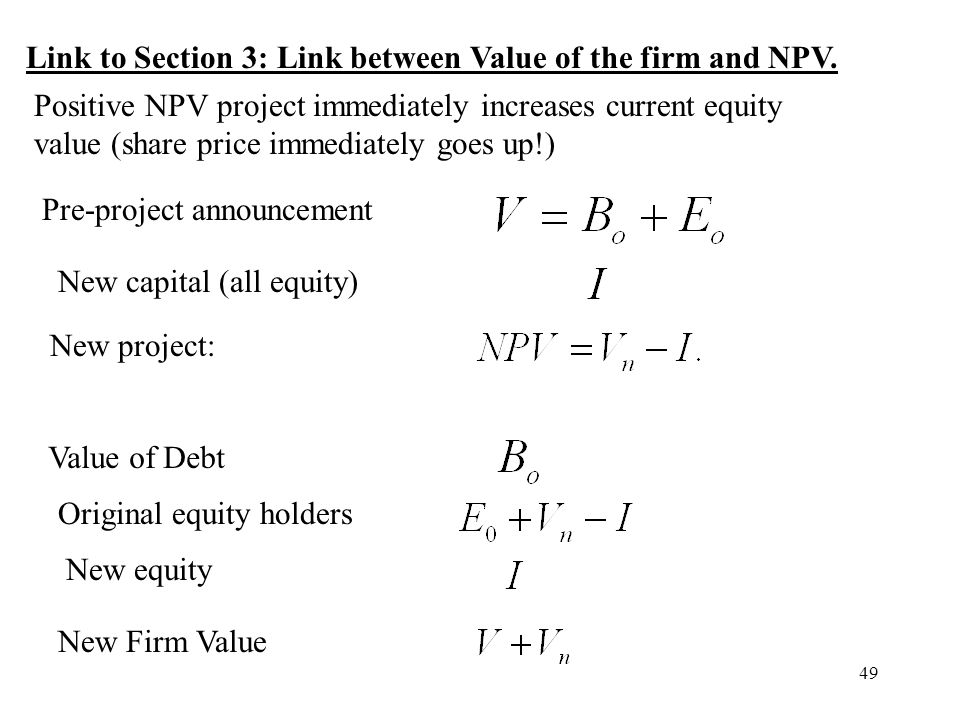 49 Link to Section 3: Link between Value of the firm and NPV. Positive NPV project immediately increases current equity value (share price immediately