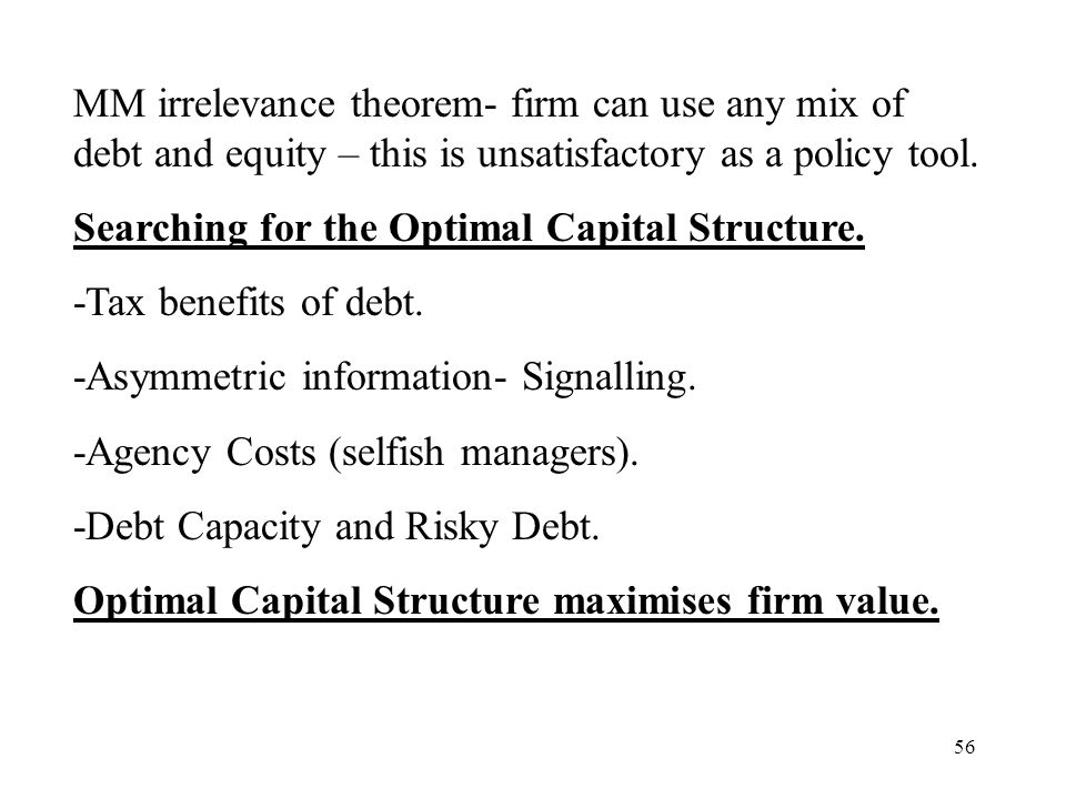 56 MM irrelevance theorem- firm can use any mix of debt and equity – this is unsatisfactory as a policy tool. Searching for the Optimal Capital Struct