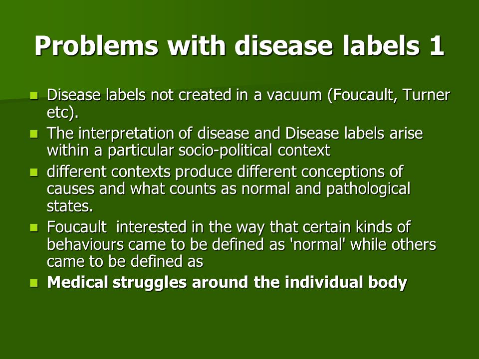 Problems with disease labels 1 Disease labels not created in a vacuum (Foucault, Turner etc). Disease labels not created in a vacuum (Foucault, Turner