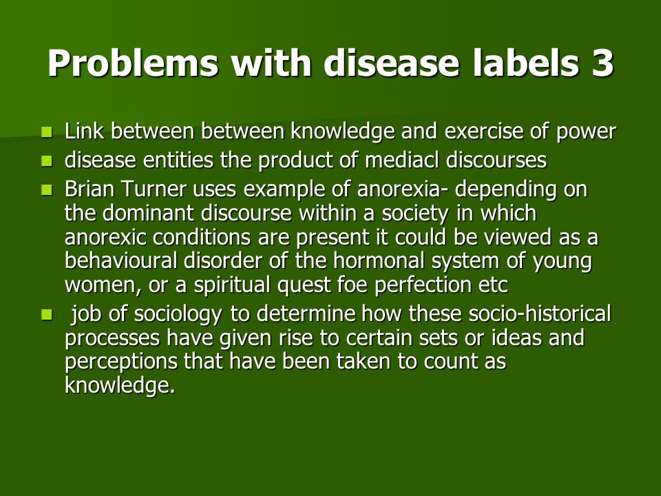 Problems with disease labels 3 Link between between knowledge and exercise of power Link between between knowledge and exercise of power disease entit