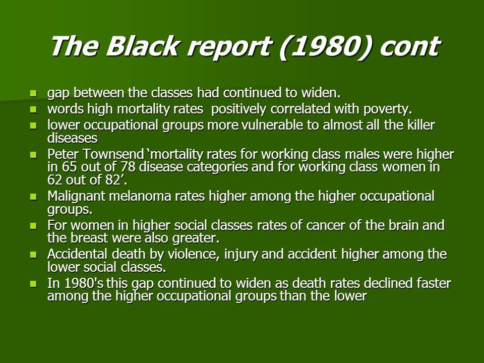 The Black report (1980) cont gap between the classes had continued to widen. gap between the classes had continued to widen. words high mortality rate