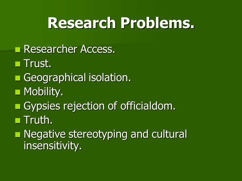Research Problems. Researcher Access. Researcher Access. Trust. Trust. Geographical isolation. Geographical isolation. Mobility. Mobility. Gypsies rej