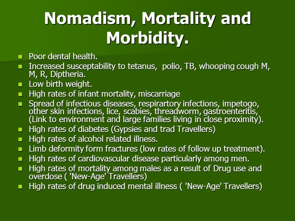 Nomadism, Mortality and Morbidity. Poor dental health. Poor dental health. Increased susceptability to tetanus, polio, TB, whooping cough M, M, R, Dip