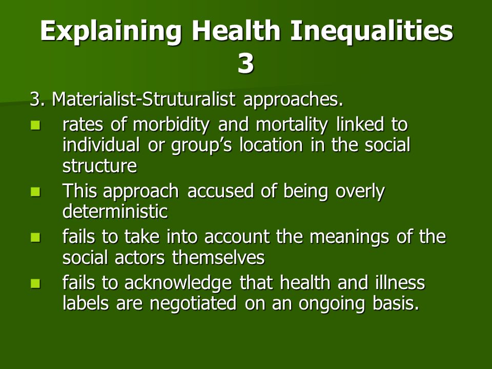 Explaining Health Inequalities 3 3. Materialist-Struturalist approaches. rates of morbidity and mortality linked to individual or groups location in t