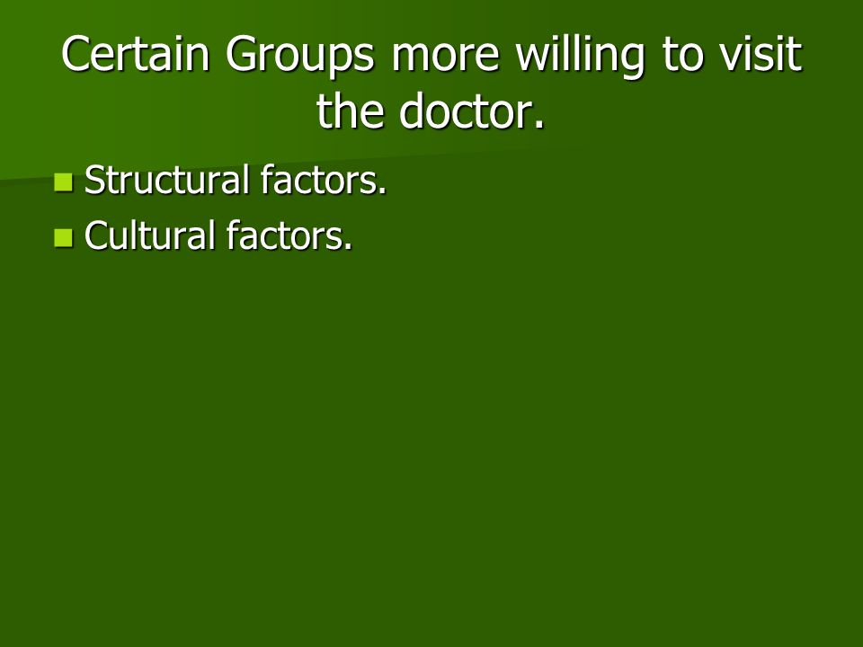 Certain Groups more willing to visit the doctor. Structural factors. Structural factors. Cultural factors. Cultural factors.
