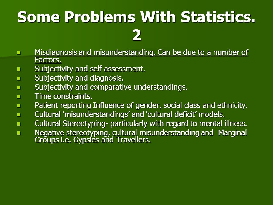 Some Problems With Statistics. 2 Misdiagnosis and misunderstanding. Can be due to a number of Factors. Misdiagnosis and misunderstanding. Can be due t