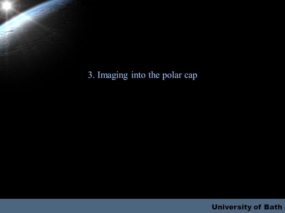 University of Bath 3. Imaging into the polar cap