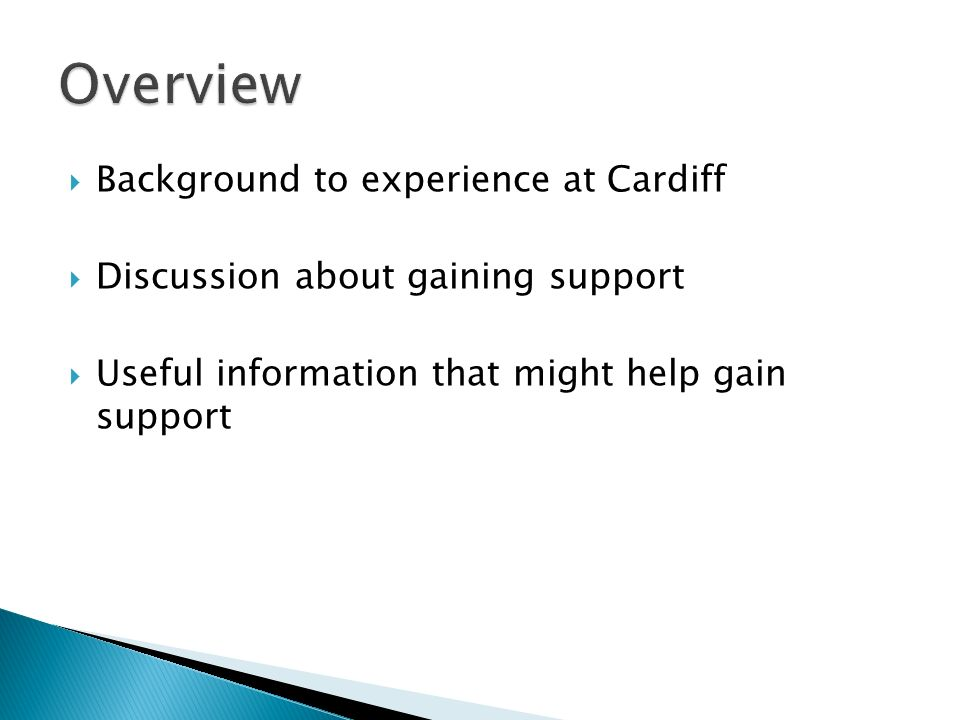 Background to experience at Cardiff Discussion about gaining support Useful information that might help gain support