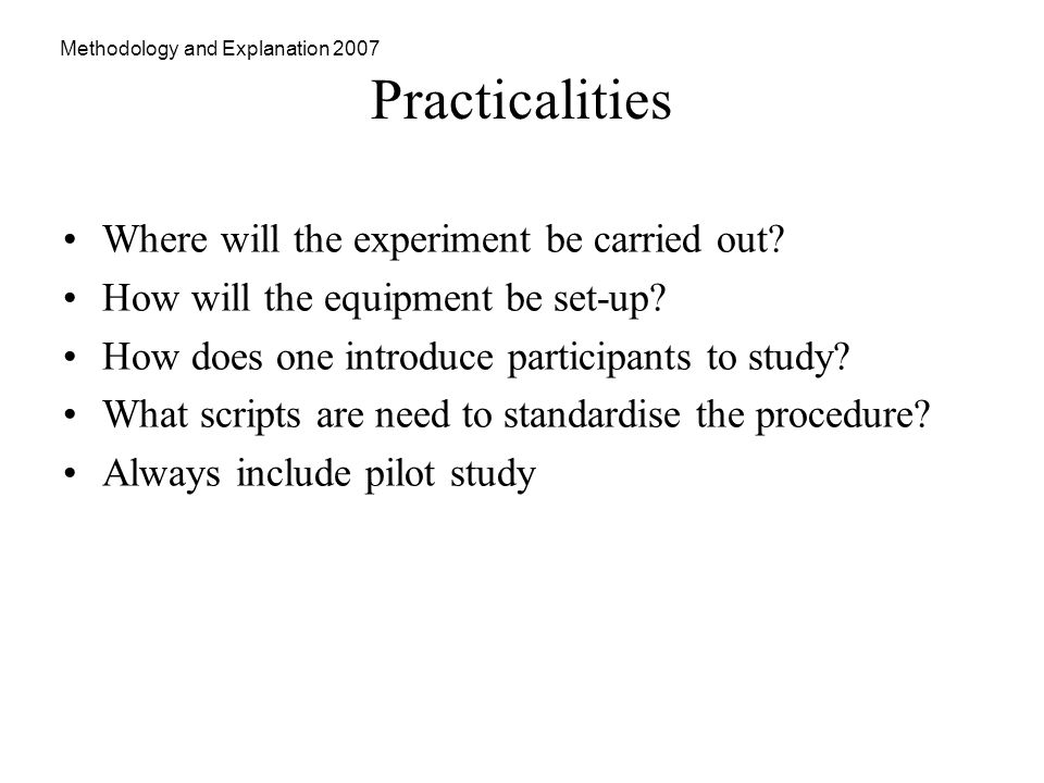 Methodology and Explanation 2007 Practicalities Where will the experiment be carried out.