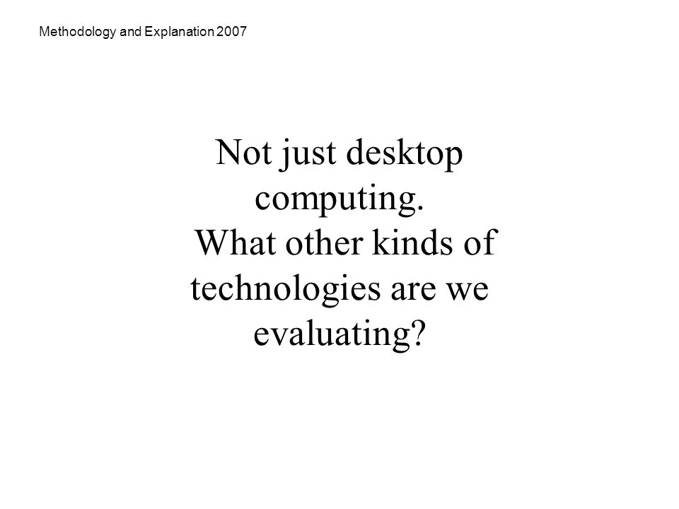Methodology and Explanation 2007 Not just desktop computing.