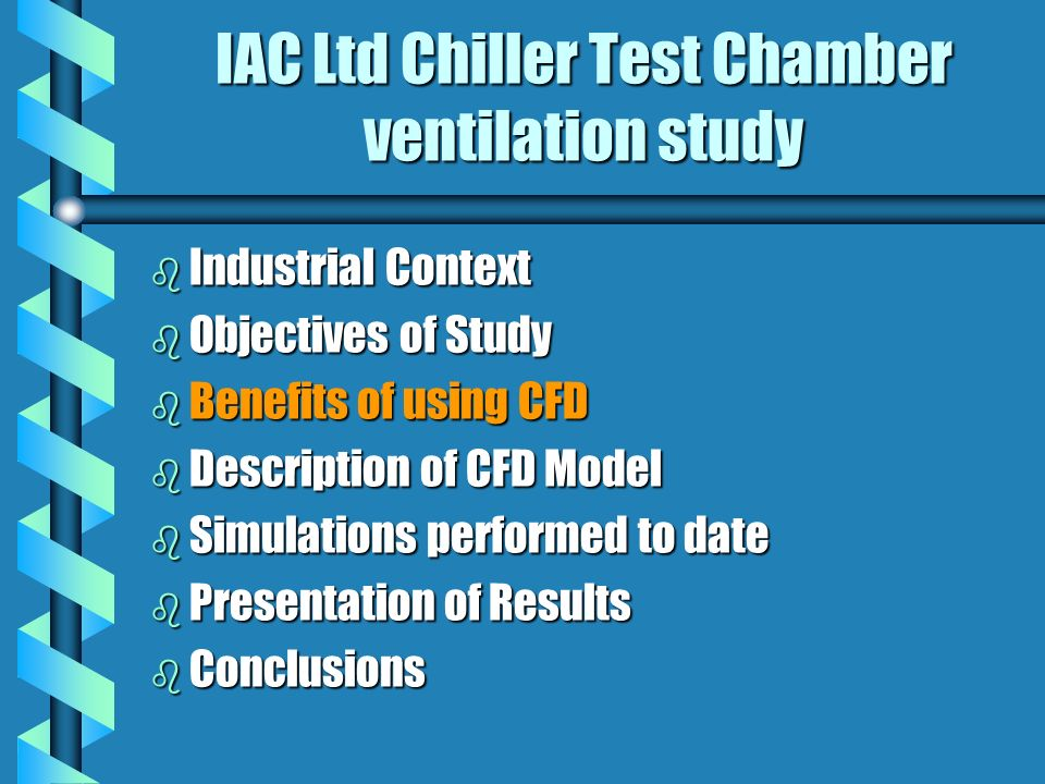 IAC Ltd Chiller Test Chamber ventilation study b Industrial Context b Objectives of Study b Benefits of using CFD b Description of CFD Model b Simulations performed to date b Presentation of Results b Conclusions
