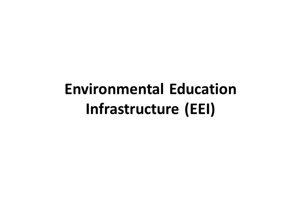 Environmental Education Infrastructure (EEI)