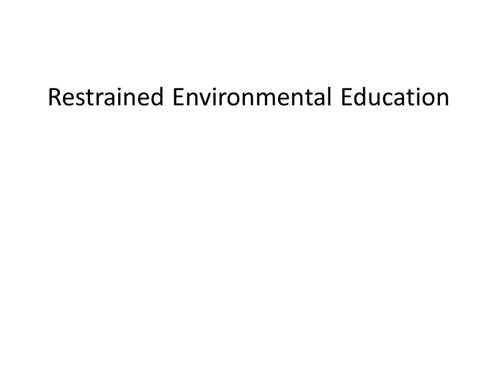 Restrained Environmental Education