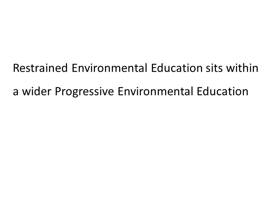 Restrained Environmental Education sits within a wider Progressive Environmental Education
