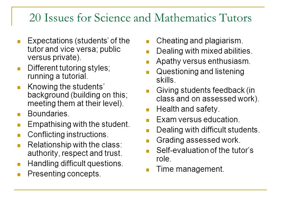 20 Issues for Science and Mathematics Tutors Expectations (students of the tutor and vice versa; public versus private).
