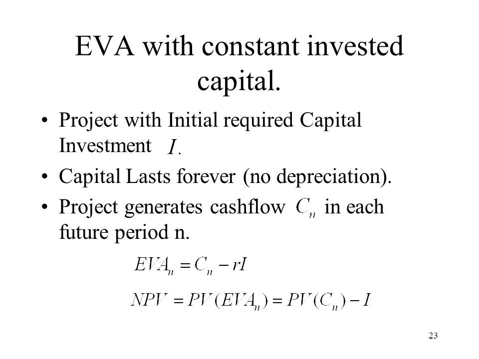 23 EVA with constant invested capital. Project with Initial required Capital Investment Capital Lasts forever (no depreciation). Project generates cas
