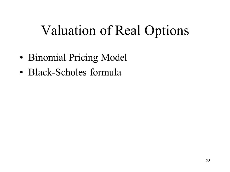 28 Valuation of Real Options Binomial Pricing Model Black-Scholes formula