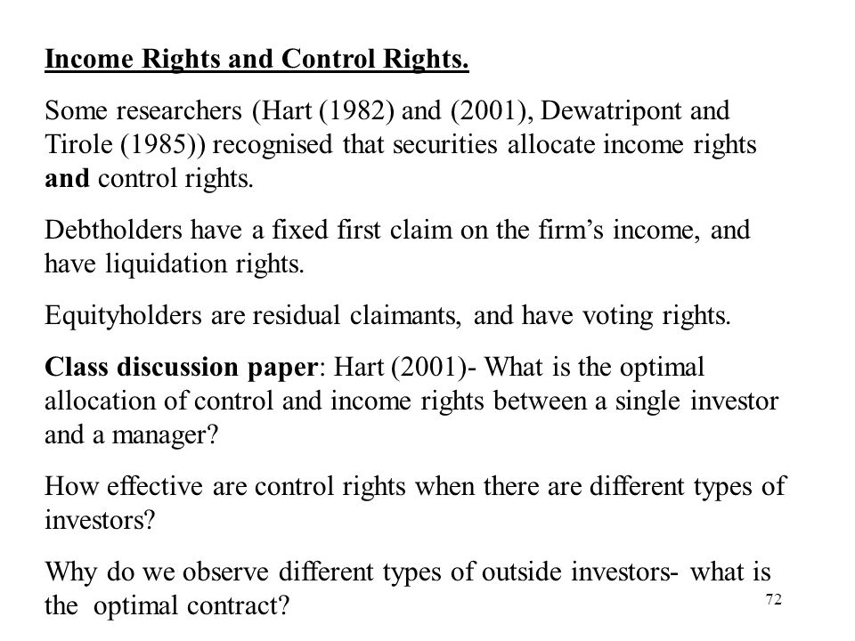 72 Income Rights and Control Rights. Some researchers (Hart (1982) and (2001), Dewatripont and Tirole (1985)) recognised that securities allocate inco