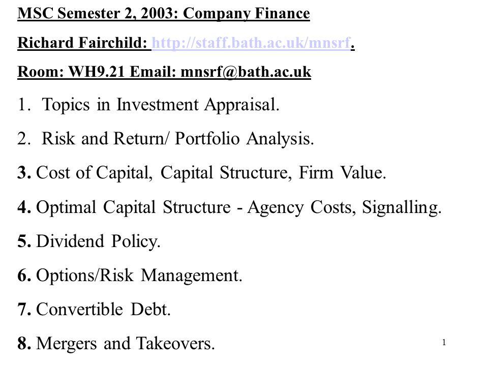 1 MSC Semester 2, 2003: Company Finance Richard Fairchild: http://staff.bath.ac.uk/mnsrf.http://staff.bath.ac.uk/mnsrf Room: WH9.21 Email: mnsrf@bath.