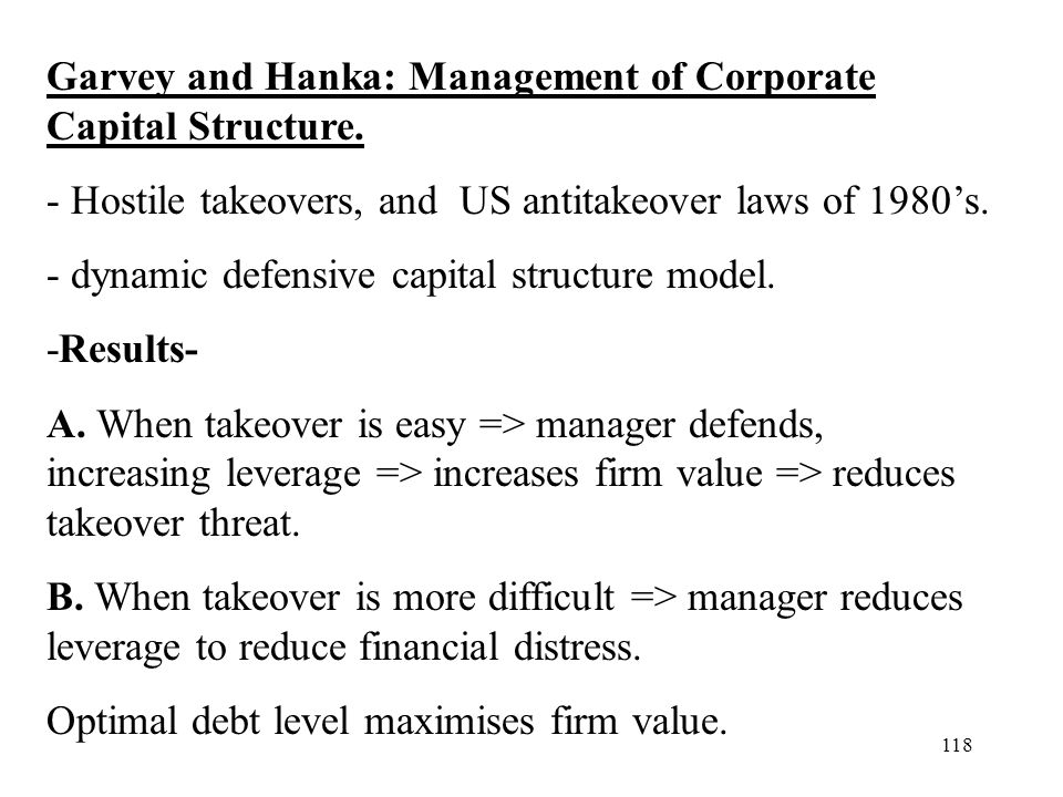 118 Garvey and Hanka: Management of Corporate Capital Structure. - Hostile takeovers, and US antitakeover laws of 1980s. - dynamic defensive capital s
