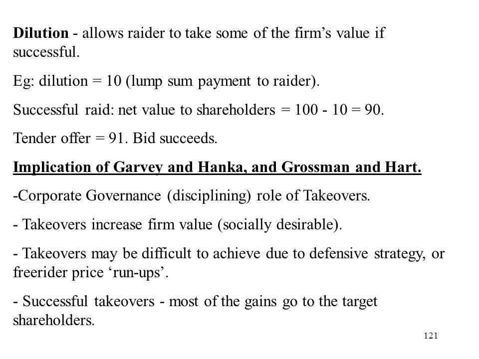121 Dilution - allows raider to take some of the firms value if successful. Eg: dilution = 10 (lump sum payment to raider). Successful raid: net value