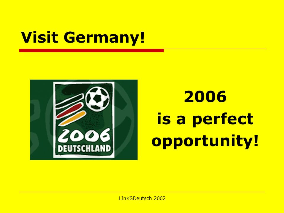 LInKSDeutsch 2002 Visit Germany! 2006 is a perfect opportunity!
