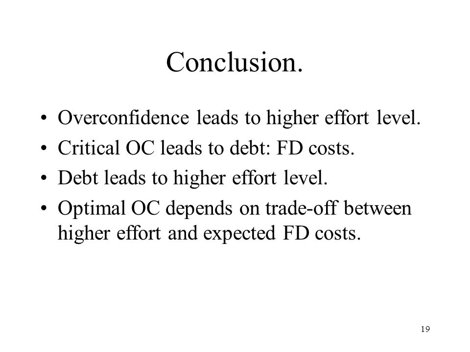 19 Conclusion. Overconfidence leads to higher effort level.