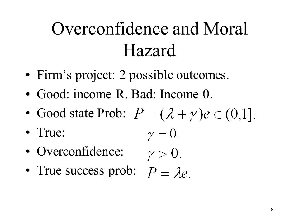 8 Overconfidence and Moral Hazard Firms project: 2 possible outcomes.