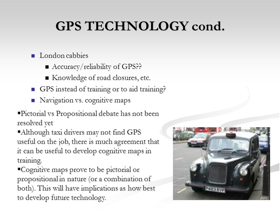 GPS TECHNOLOGY cond. London cabbies London cabbies Accuracy/reliability of GPS?? Accuracy/reliability of GPS?? Knowledge of road closures, etc. Knowle
