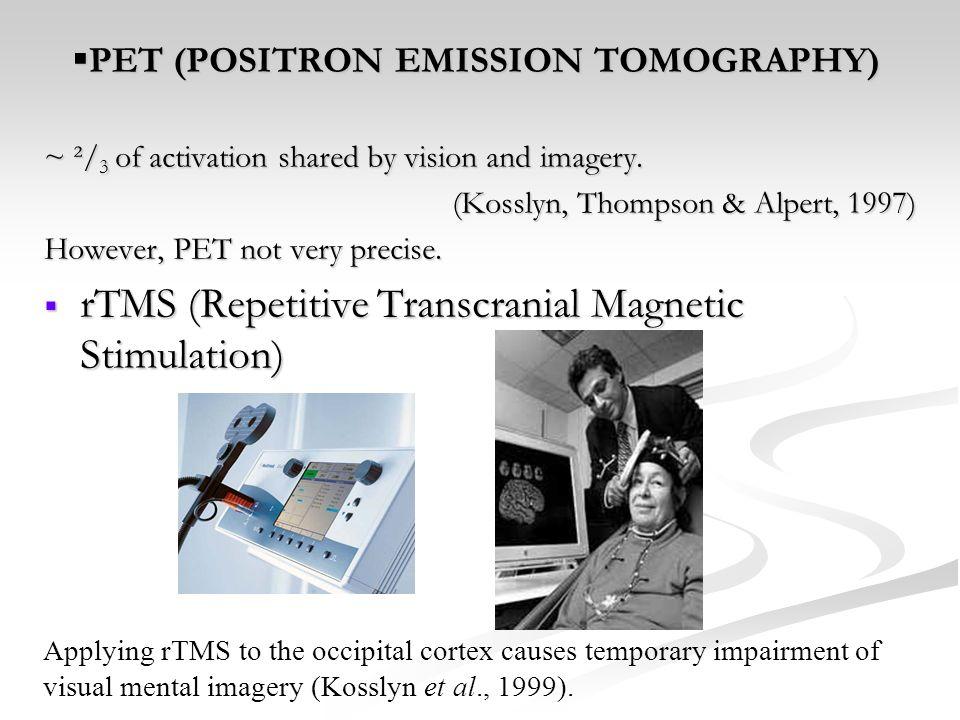 PET (POSITRON EMISSION TOMOGRAPHY) PET (POSITRON EMISSION TOMOGRAPHY) ~ ²/ 3 of activation shared by vision and imagery. (Kosslyn, Thompson & Alpert,