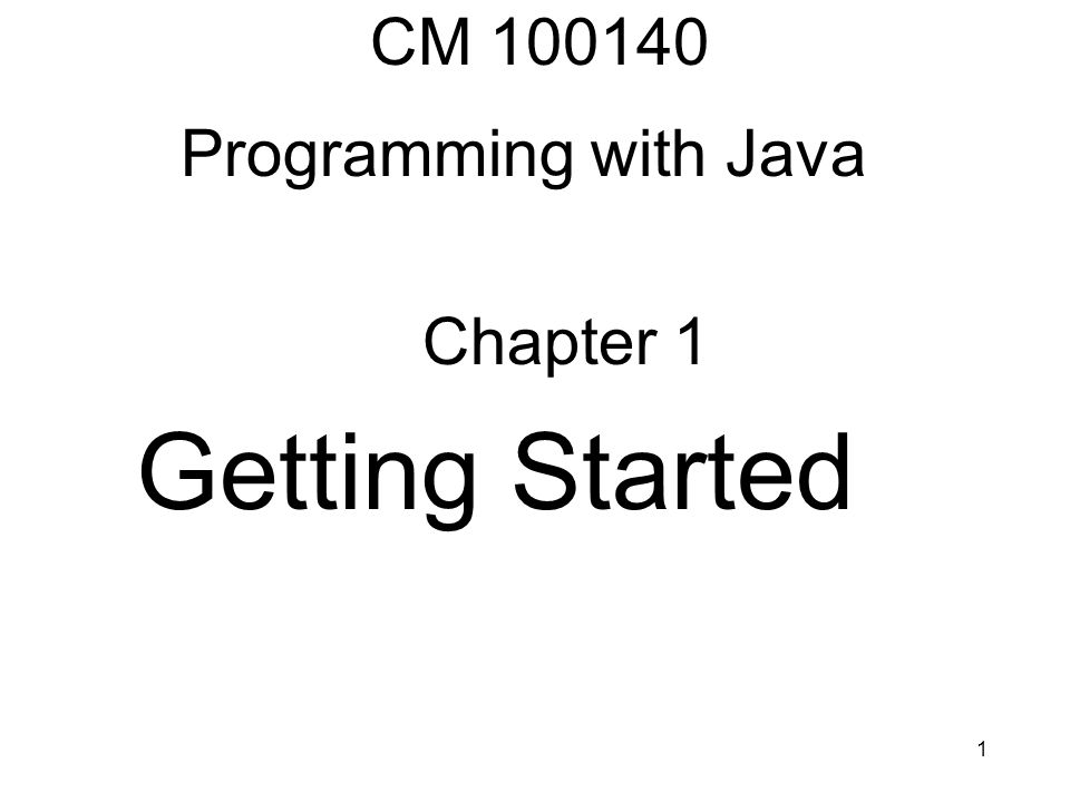 1 CM 100140 Programming with Java Chapter 1 Getting Started