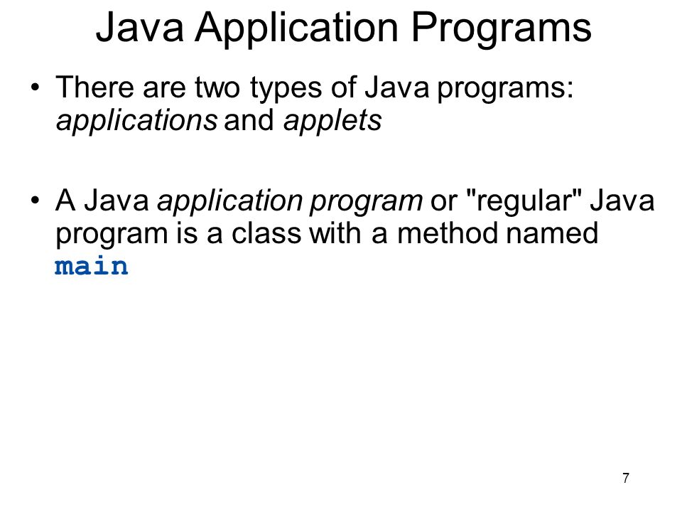 7 Java Application Programs There are two types of Java programs: applications and applets A Java application program or