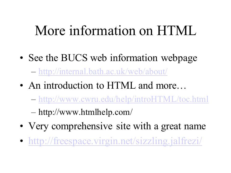 More information on HTML See the BUCS web information webpage –http://internal.bath.ac.uk/web/about/http://internal.bath.ac.uk/web/about/ An introduct