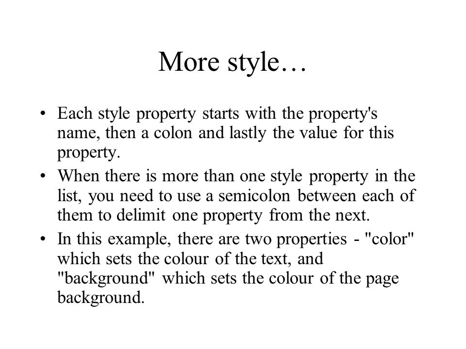 More style… Each style property starts with the property s name, then a colon and lastly the value for this property.