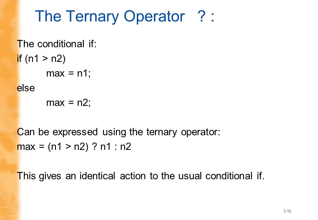 The Ternary Operator .