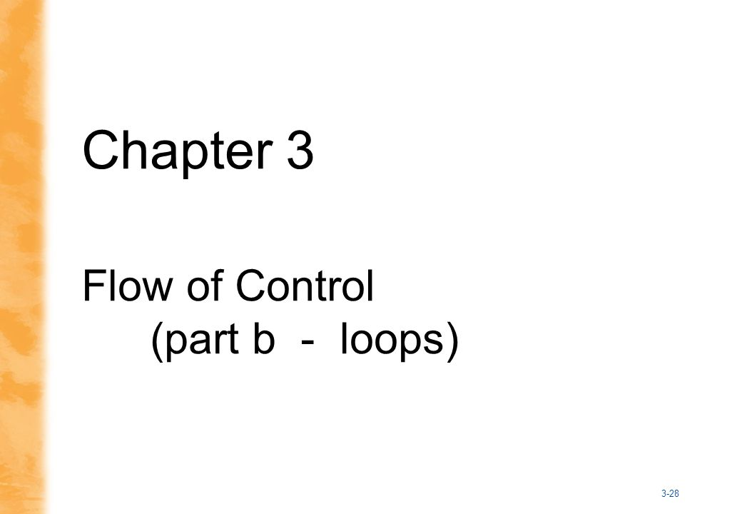 3-28 Chapter 3 Flow of Control (part b - loops)