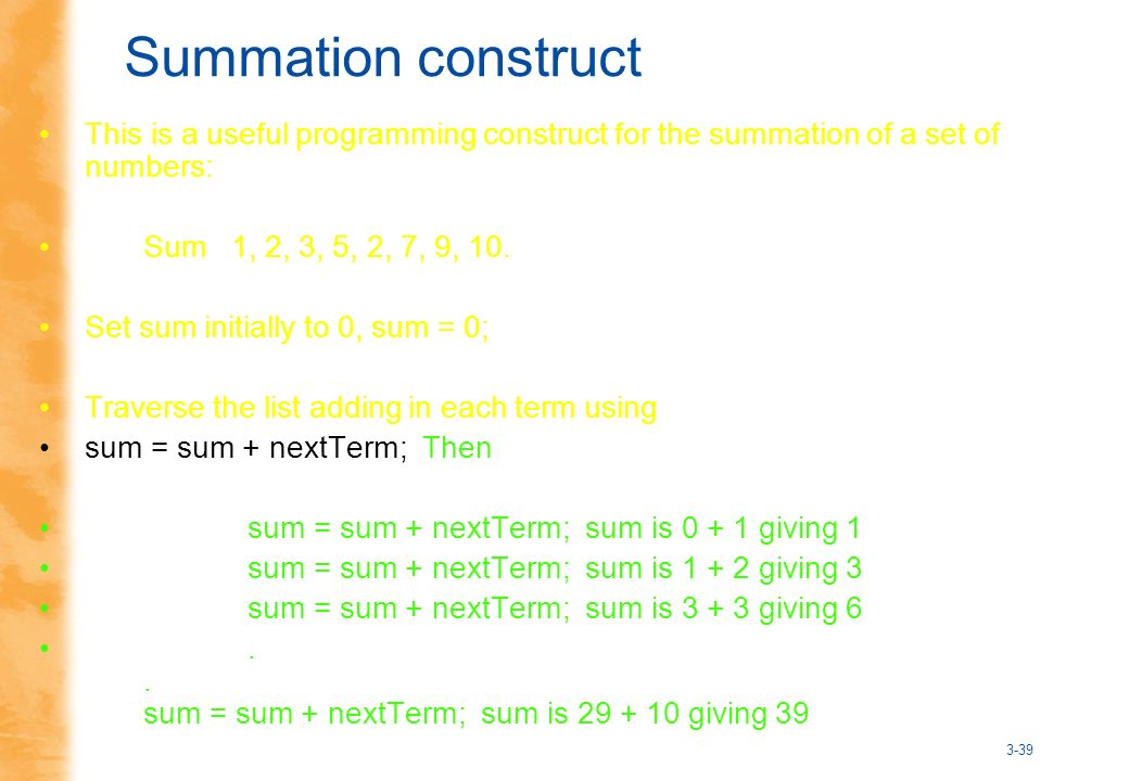 3-39 Summation construct This is a useful programming construct for the summation of a set of numbers: Sum 1, 2, 3, 5, 2, 7, 9, 10.